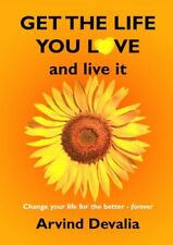 Get the Life You Love and Live it: A Simple Powerful Guide to Creating and Livi