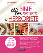 MA BIBLE DES SECRETS D'HERBORISTE - MICHEL PIERRE ET CAROLINE GAYET