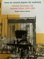 How to Reach Japan by Subway: America's Fascination wit - Hardcover NEW Mettler,