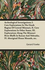 Archeological Investigations; I. Cave Explorations in the Ozark Region of: New