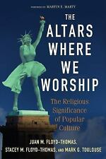 The Altars Where We Worship : The Religious Significance of Popular Culture...