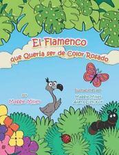 El Flamenco Que Queria Ser de Color Rosado by Maggie Miller (2014, Paperback)