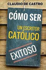 Emprendimiento para Todos: Cómo Ser un Escritor Católico Exitoso : Las Claves...