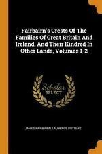 Fairbairn's Crests of the Families of Great Britain and Ireland, and Their Kindr