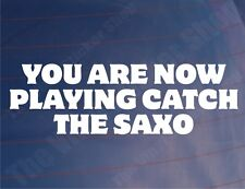 YOU ARE NOW PLAYING CATCH THE SAXO Funny Citroen Car/Window/Bumper Sticker/Decal