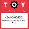 46410-60530 Toyota Cable assy, parking brake, no.1 4641060530, New Genuine OEM P