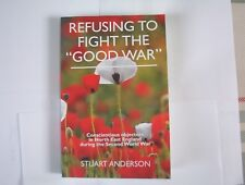 Refusing to Fight the Good War: Conscientious Objectors in N-E England in WWII