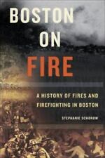 Boston on Fire : A History of Fires and Firefighting in Boston Hard Cover Book