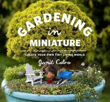Gardening in Miniature : Create Your Own Tiny Living World by Janit Calvo (2013)