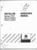 Original OEM New Holland Model 7312 Quick Attach Loader Operators Owners Manual