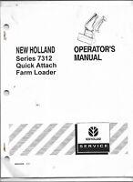 Original OEM New Holland Model 7312 Quick Attach Loader Operators Owners Manual