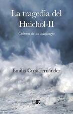 La Tragedia Del Huichol-II : Crónica de un Naufragio by Emilio Fernández...
