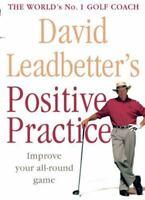 David Leadbetter's Positive Practice by Leadbetter, David