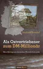Als Ostvertriebener zum DM-Millionär von Irmfried Brendel (2011, Taschenbuch)