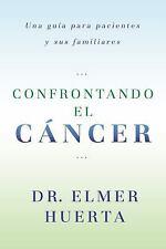 Confrontando El Cancer: Una Guia Complete Para Pacientes Y Sus Familia-ExLibrary