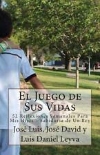 El Juego de Sus Vidas : 52 Reflexiones Semanales para Mis Hijos - Sabiduría...