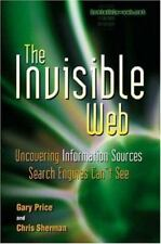 The Invisible Web: Uncovering Information Sources Search Engines Can't See by P