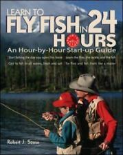 Learn to Fly Fish in 24 Hours: An Hour-By-Hour Start-Up Guide (Paperback or Soft