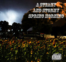 Steam Locomotive Train Sounds On CD: A Steamy And Stormy Spring Morning