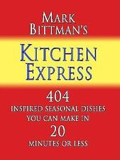 Mark Bittman's Kitchen Express: 404 Inspired Seasonal Dishes You Can-ExLibrary