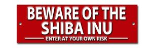 BEWARE OF THE SHIBA INU ENTER AT YOUR OWN RISK METAL SIGN.WARNING SIGN