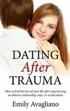 Dating After Trauma: How to find the love of your life after experiencing an abu