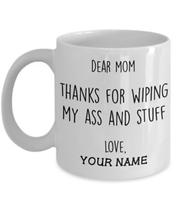 Funny Custom Gift for Mom Dear Mom Thank You For Wiping My Ass and Stuff
