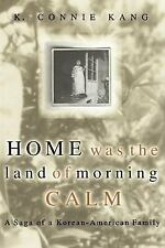 Home Was the Land of Morning Calm : A Saga of a Korean-American Family by K....