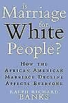 Is Marriage for White People?: How the African American Marriage Decline Affec..