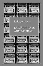 La Máquina de Administrar by Luis González (2017, Paperback)