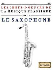 Les Chefs-D'oeuvre de la Musique Classique Pour le Saxophone : Pièces Faciles...