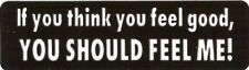 Motorcycle Sticker for Helmets or toolbox #185 If you think you feel good, you s
