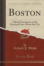 Boston: A Brief Description of the Principal Facts About the City (Classic Repri