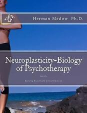 Neuroplasticity-Biology of Psychotherapy by Herman Medow (2016, Paperback)