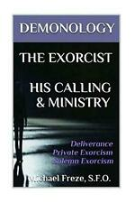Demonology the Exorcist His Calling & Ministry: Deliverance Private Exorcism Sol