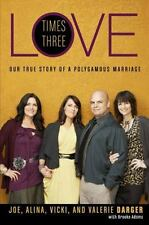 Love Times Three : Our True Story of a Polygamous Marriage by Darger, Joe