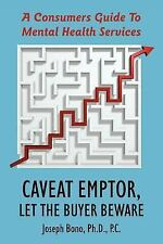 Caveat Emptor, Let the Buyer Beware: A Consumers Guide To Mental Health Services