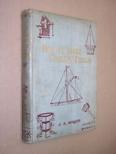 HOW TO MAKE COMMON THINGS FOR BOYS. BOWER. 1893. ILLUSTRATED. HARDBACK