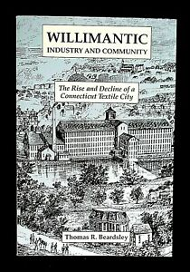 Willimantic CT Industry & Community-Rise/Decline of Textile City, Beardsley, NEW