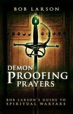 Demon-Proofing Prayers : Bob Larson's Guide to Winning Spiritual Warfare...