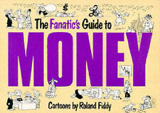 The Fanatic's Guide to Money (Fanatic's Guides Ser),Fiddy, Roland,New Book mon00