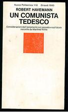HAVEMANN ROBERT UN COMUNISTA TEDESCO EINAUDI 1980 NUOVO POLITECNICO COMUNSIMO