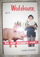 WODEHOUSE - SE SEI SAGGIO RIDI! LAMPI D'ESTATE - ED:BIETTI - ANNO:1966 (GG)
