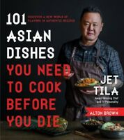 101 Asian Dishes You Need to Cook Before You Die : Discover a New World of Fl...