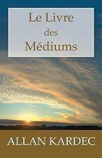 Le Livre des Médiums : Guide des Médiums et des Evocateurs Contenant...