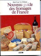 NOUVEAU GUIDE DES FROMAGES DE FRANCE - J.-L. Le Liboux 1984 - CUISINE