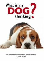 What is my Dog Thinking? 'The essential guide to understanding your pet Bailey,