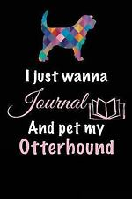 I Just Wanna Journal and Pet My Otterhound : Dog Books for Adults, 6 X 9, 108.