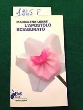 Maddalena LONATI  - L'APOSTOLO SCIAGURATO  -  ROBIN EDIZIONI  -  2010