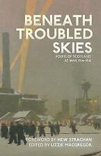 Beneath Troubled Skies: Poems of Scotland at War 1914-1918 by Birlinn General (Paperback, 2015)